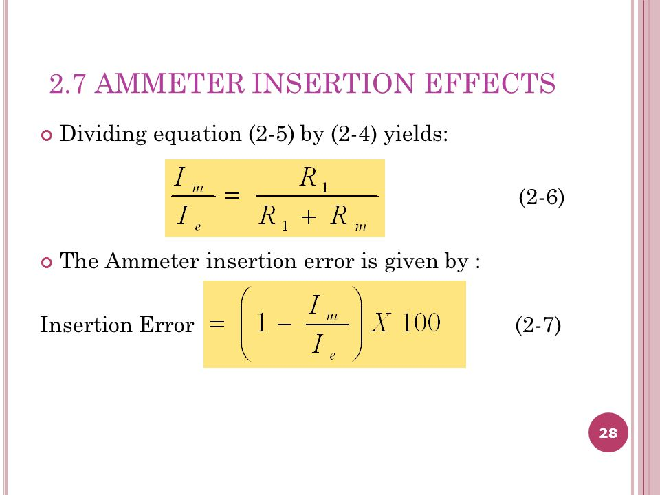 28 2.7 AMMETER INSERTION EFFECTS Dividing equation (2-5) by (2-4) yields: (2-6) The Ammeter insertion error is given by : Insertion Error (2-7)