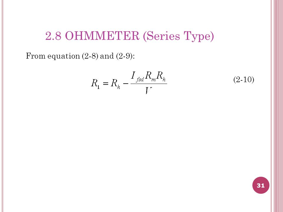 31 2.8 OHMMETER (Series Type) From equation (2-8) and (2-9): (2-10)