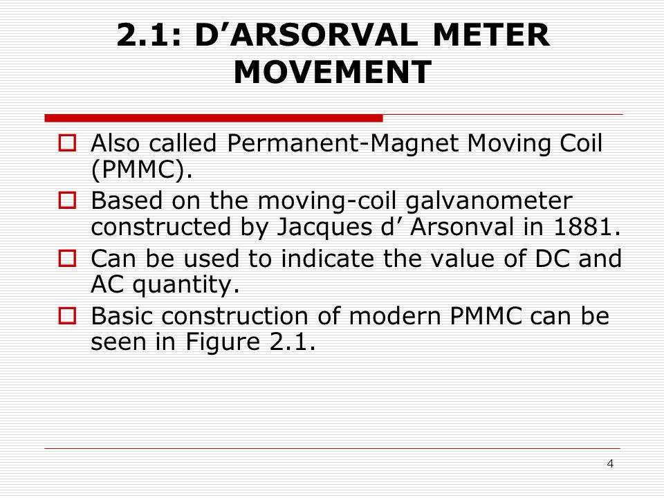 4 2.1: D'ARSORVAL METER MOVEMENT  Also called Permanent-Magnet Moving Coil (PMMC).