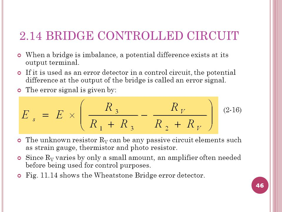 46 2.14 BRIDGE CONTROLLED CIRCUIT When a bridge is imbalance, a potential difference exists at its output terminal.