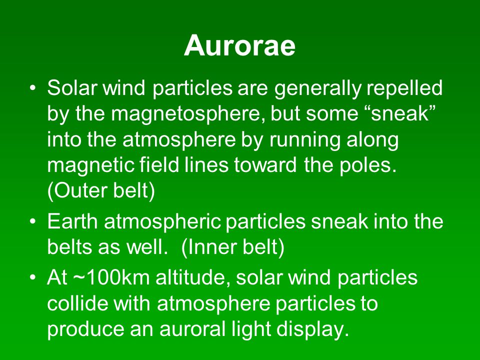 """Aurorae Solar wind particles are generally repelled by the magnetosphere, but some """"sneak"""" into the atmosphere by running along magnetic field lines t"""