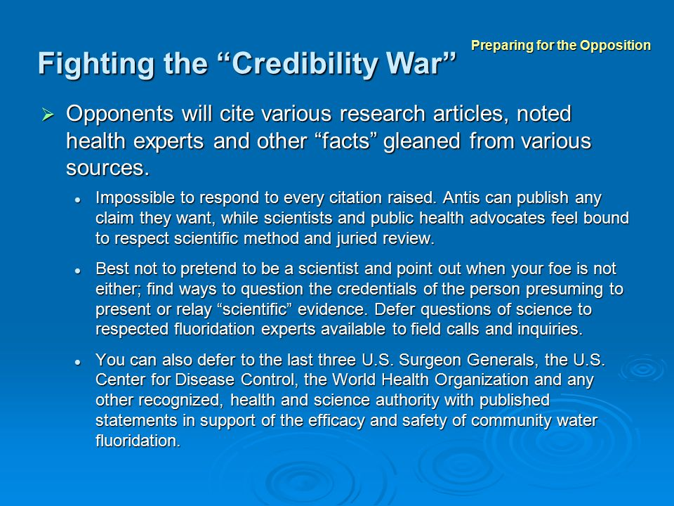 Fighting the Credibility War  Opponents will cite various research articles, noted health experts and other facts gleaned from various sources.