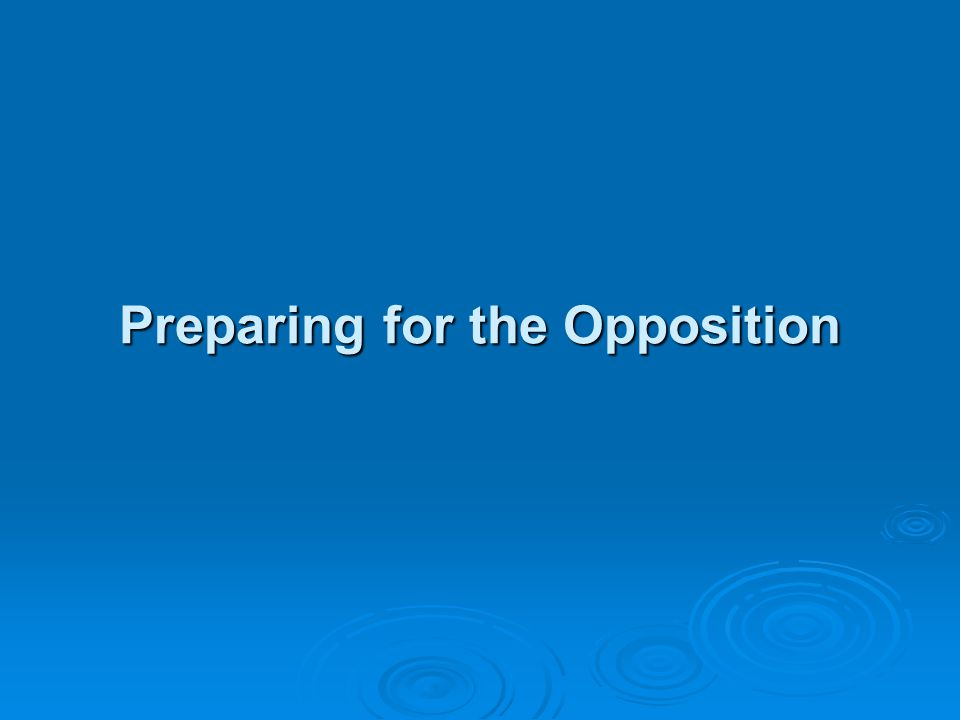 Preparing for the Opposition