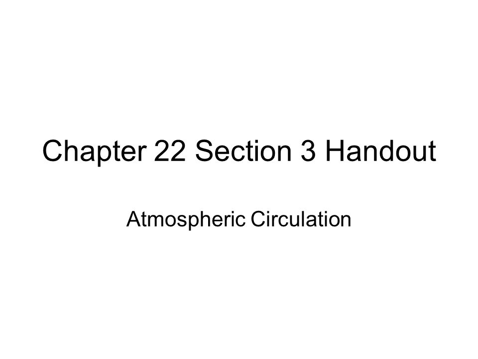 Chapter 22 Section 3 Handout Atmospheric Circulation