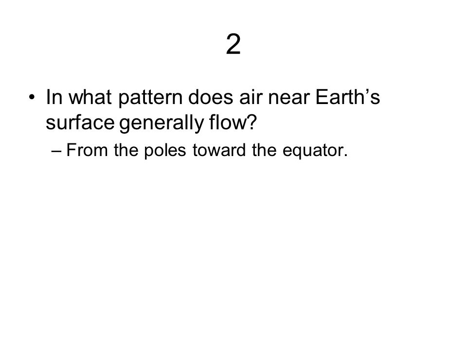 6 The circulation of the atmosphere and of the oceans is affected by –the rotation of the Earth on its axis.
