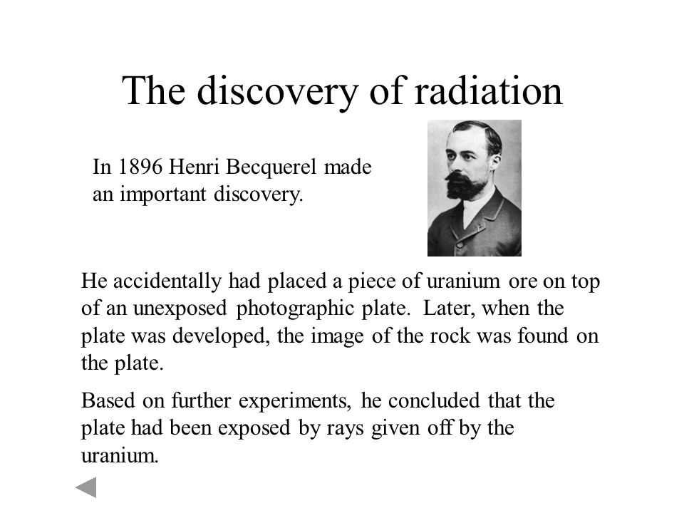 The discovery of radiation In 1896 Henri Becquerel made an important discovery.