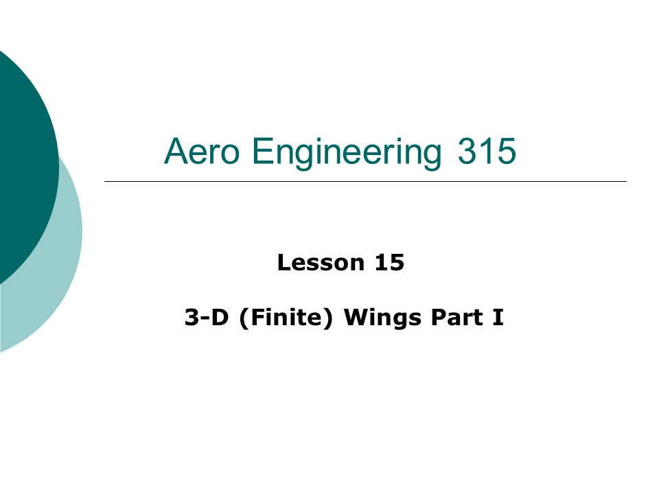 Aero Engineering 315 Lesson 15 3-D (Finite) Wings Part I