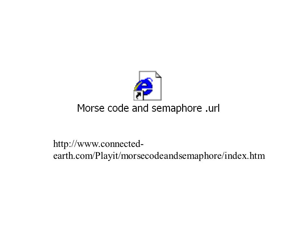 http://www.connected- earth.com/Playit/morsecodeandsemaphore/index.htm
