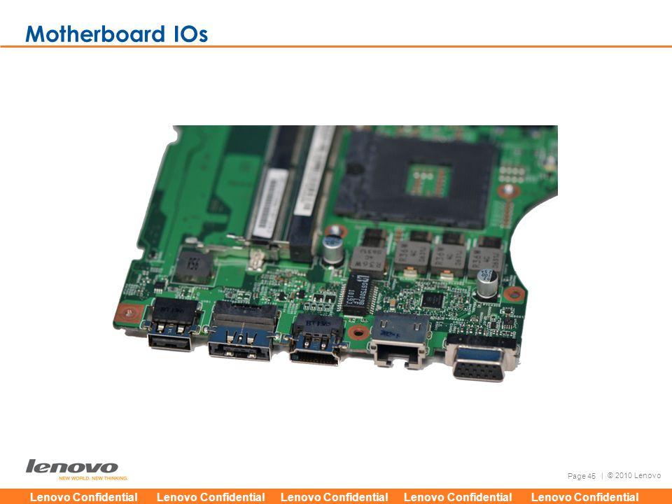 Lenovo Confidential Lenovo Confidential Lenovo Confidential Lenovo Confidential Lenovo Confidential Page 45 | © 2010 Lenovo Motherboard IOs