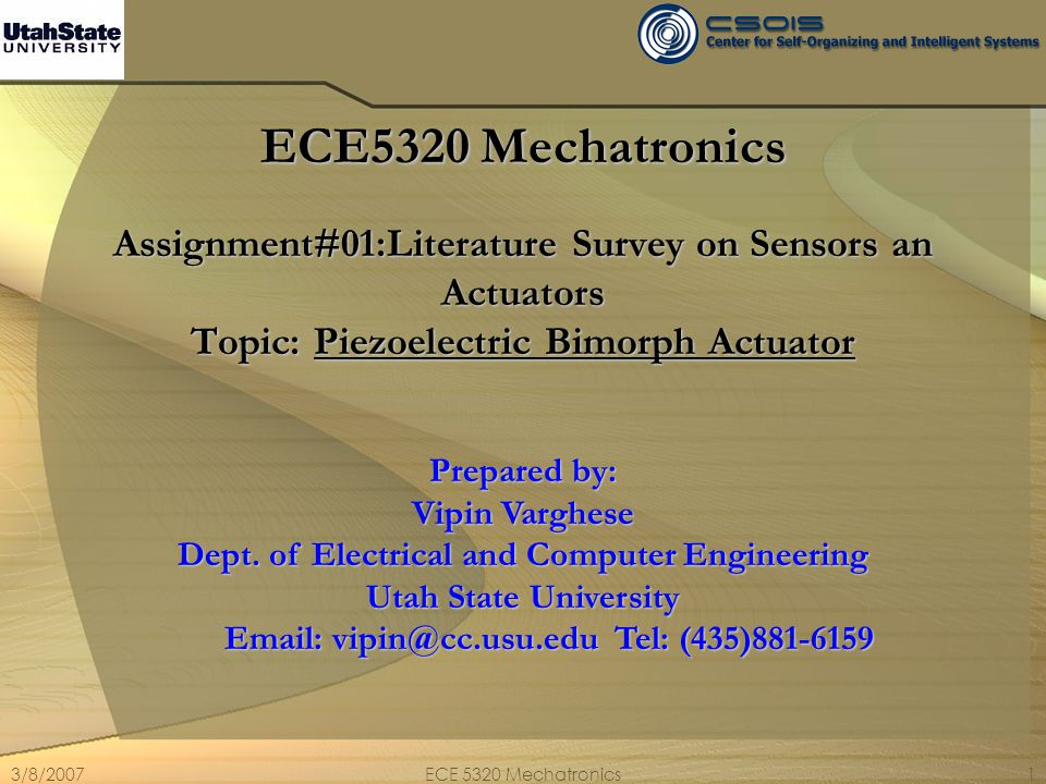 3/8/2007ECE 5320 Mechatronics12 Basic Working Principle (cont.) When a proper excitation voltage is applied on it, the upper PZT thin film expands vertically and contracts horizontally, the lower PZT contracts vertically and expands horizontally.