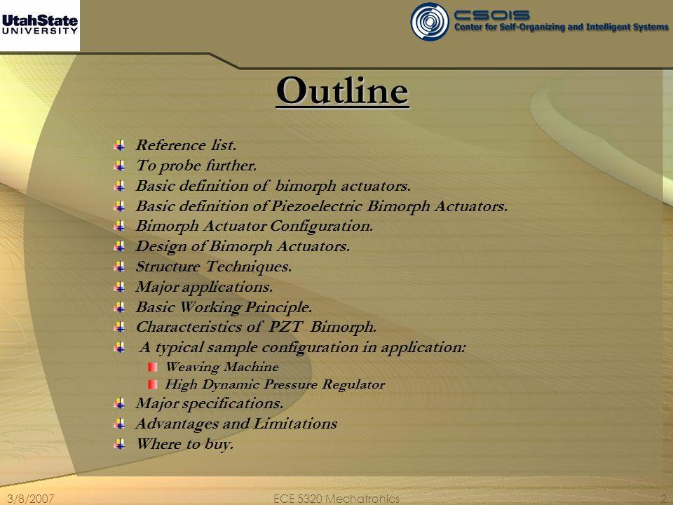 3/8/2007ECE 5320 Mechatronics3 Reference List http://www.physikinstrumente.com/tutorial/ http://www.mide.com/prod_oem_applications.