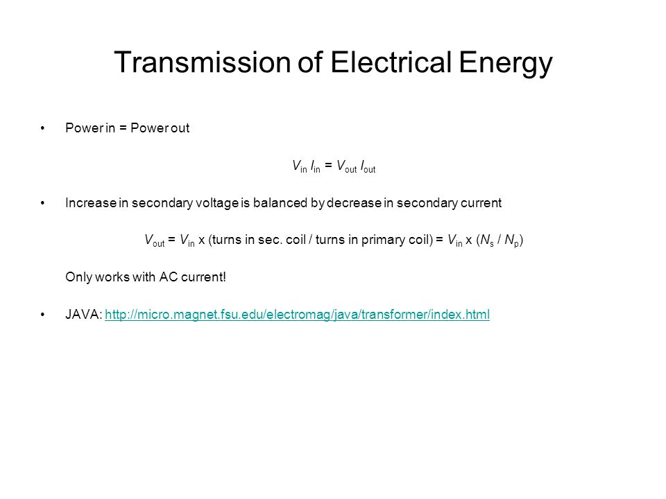 Transmission of Electrical Energy Power in = Power out V in I in = V out I out Increase in secondary voltage is balanced by decrease in secondary current V out = V in x (turns in sec.