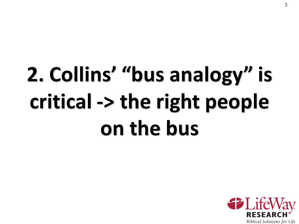 3 2. Collins' bus analogy is critical -> the right people on the bus