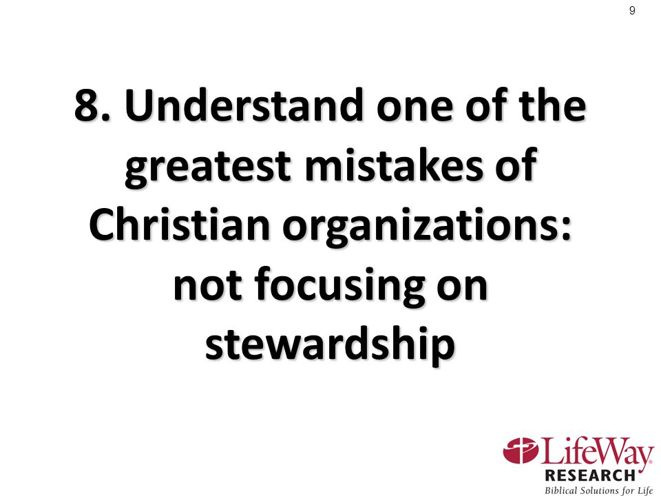 9 8. Understand one of the greatest mistakes of Christian organizations: not focusing on stewardship