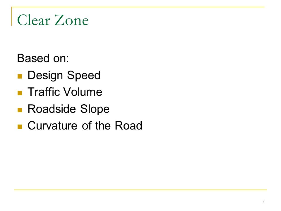 7 Clear Zone Based on: Design Speed Traffic Volume Roadside Slope Curvature of the Road