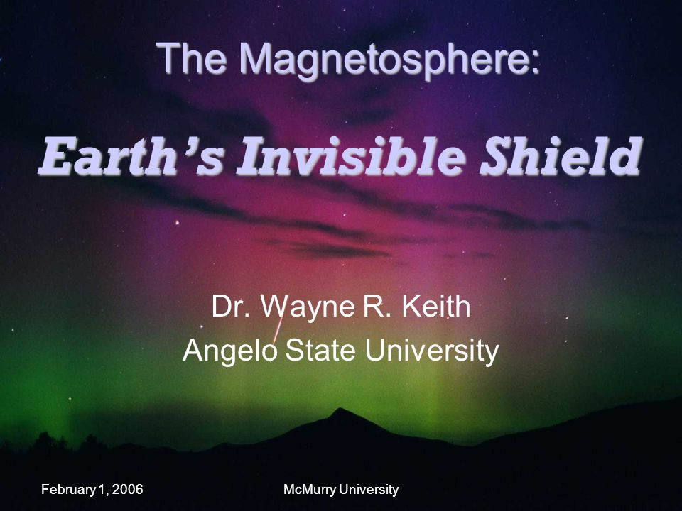 February 1, 2006McMurry University Earth's Invisible Shield Dr.