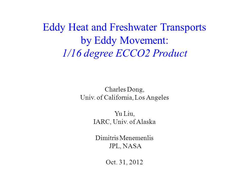 Eddy Heat and Freshwater Transports by Eddy Movement: 1/16 degree ECCO2 Product Charles Dong, Univ.