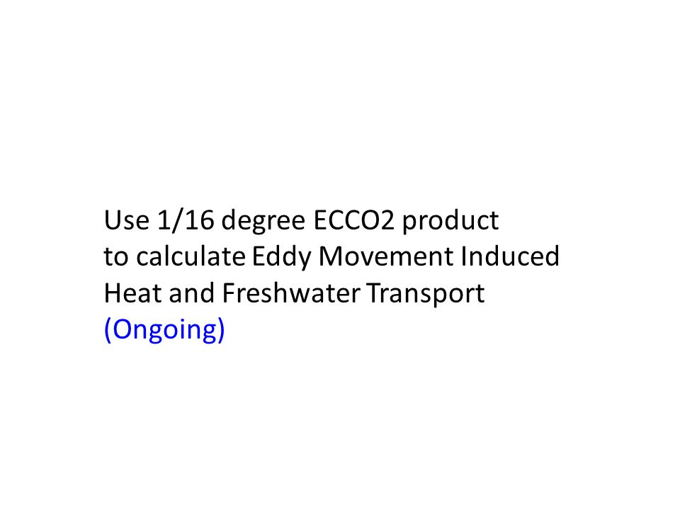 Use 1/16 degree ECCO2 product to calculate Eddy Movement Induced Heat and Freshwater Transport (Ongoing)