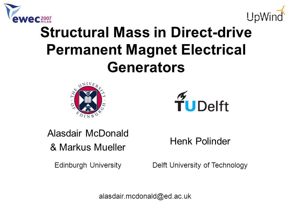 Alasdair McDonald & Markus Mueller Edinburgh University alasdair.mcdonald@ed.ac.uk Henk Polinder Delft University of Technology Structural Mass in Dir