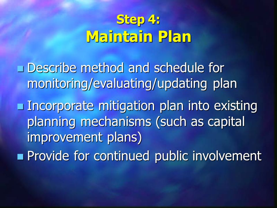 Step 3: Develop Mitigation Strategy n Define goals and objectives n Identify and analyze a comprehensive range of possible mitigation measures n Develop an action plan for implementing mitigation measures