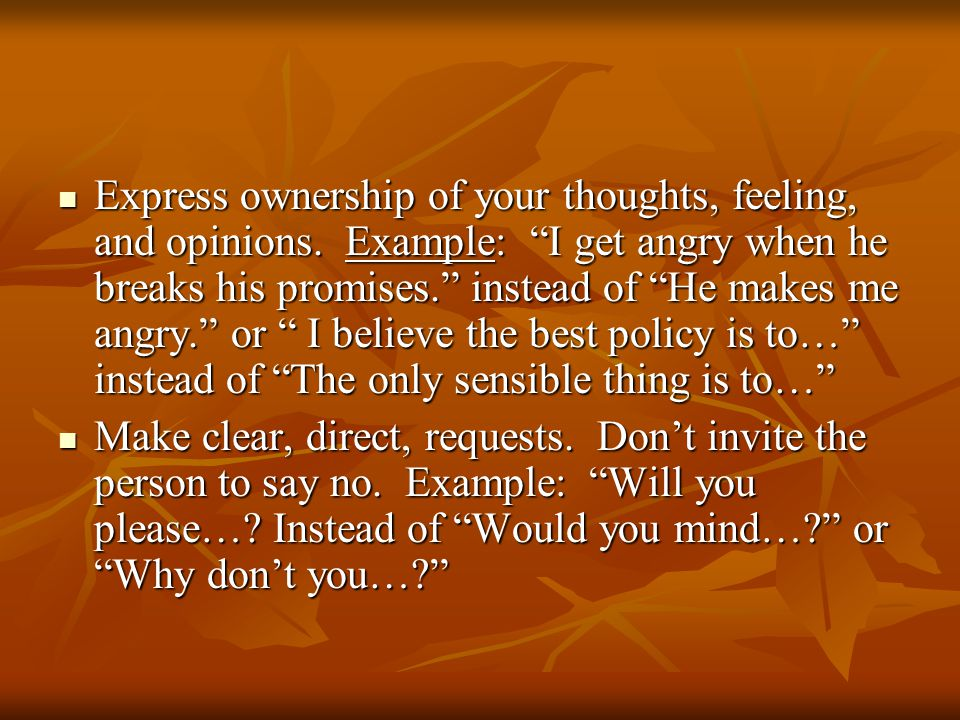Express ownership of your thoughts, feeling, and opinions.