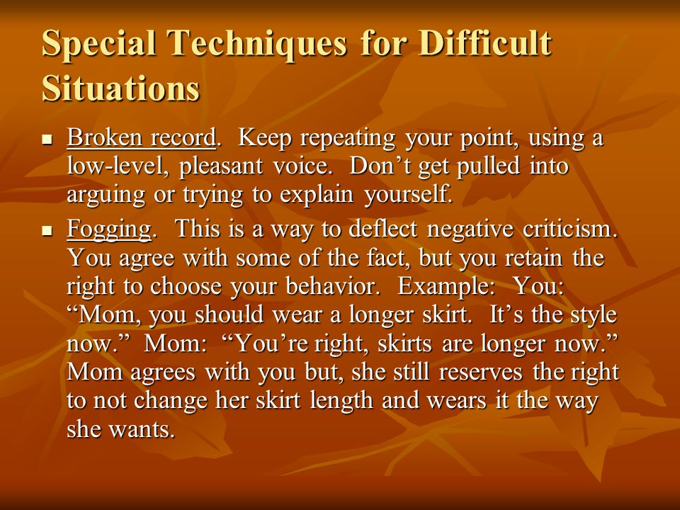 Special Techniques for Difficult Situations Broken record.