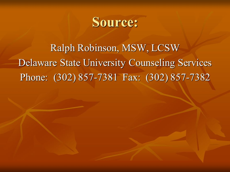 Source: Ralph Robinson, MSW, LCSW Delaware State University Counseling Services Phone: (302) 857-7381 Fax: (302) 857-7382