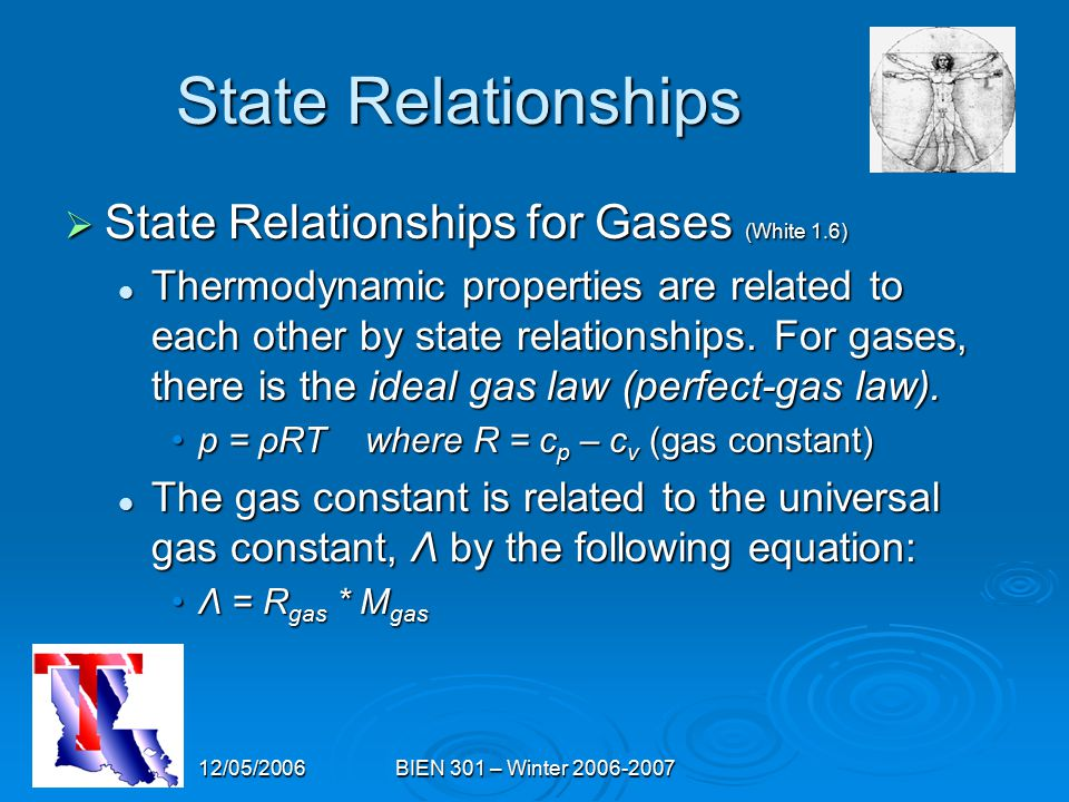 12/05/2006BIEN 301 – Winter 2006-2007 State Relationships  State Relationships for Gases (White 1.6) Thermodynamic properties are related to each oth