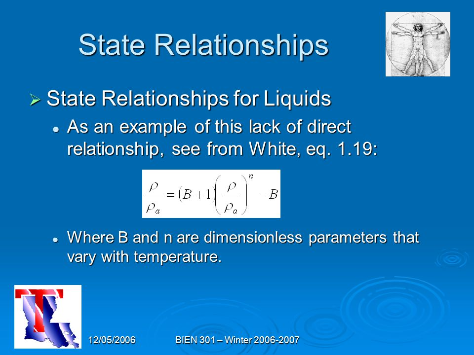 12/05/2006BIEN 301 – Winter 2006-2007 State Relationships  State Relationships for Liquids As an example of this lack of direct relationship, see from White, eq.