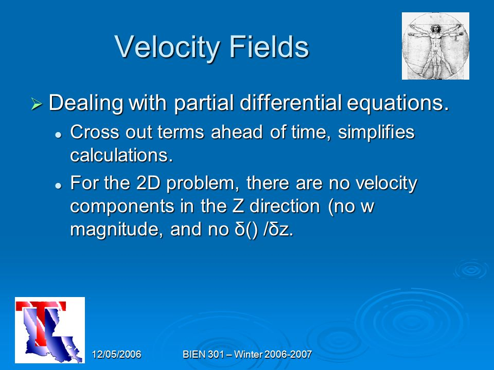 12/05/2006BIEN 301 – Winter 2006-2007 Velocity Fields  Dealing with partial differential equations.