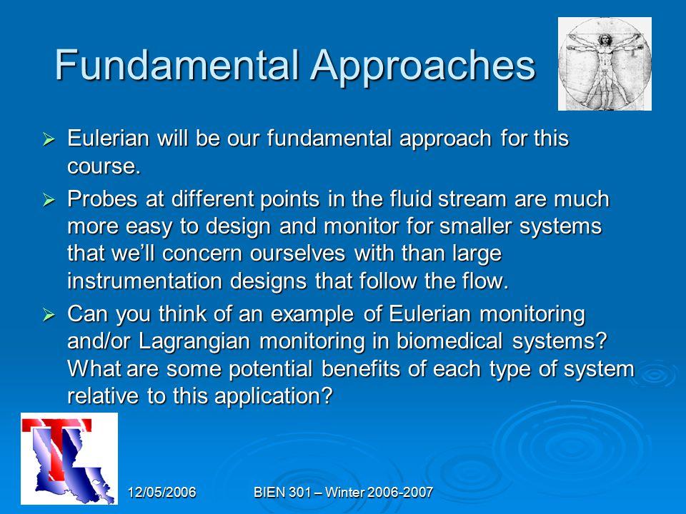 12/05/2006BIEN 301 – Winter 2006-2007 Fundamental Approaches  Eulerian will be our fundamental approach for this course.
