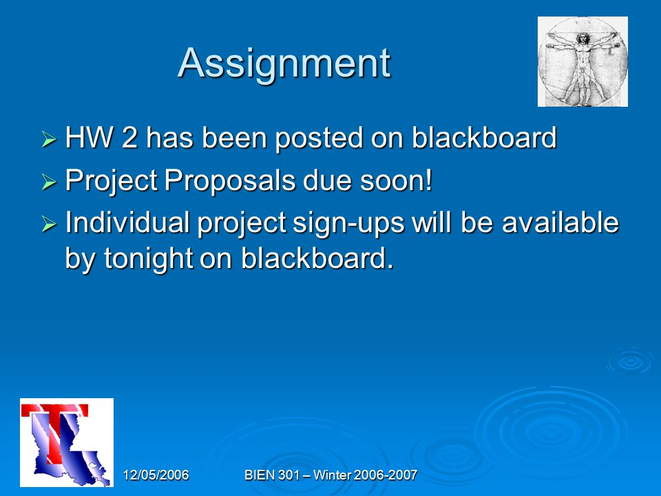 12/05/2006BIEN 301 – Winter 2006-2007 Assignment  HW 2 has been posted on blackboard  Project Proposals due soon.