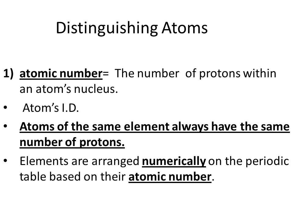 Distinguishing Atoms 1)atomic number= The number of protons within an atom's nucleus.