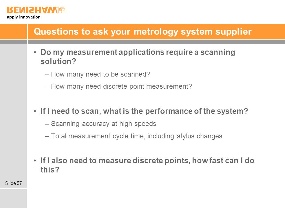 apply innovation Slide 57 Questions to ask your metrology system supplier Do my measurement applications require a scanning solution.