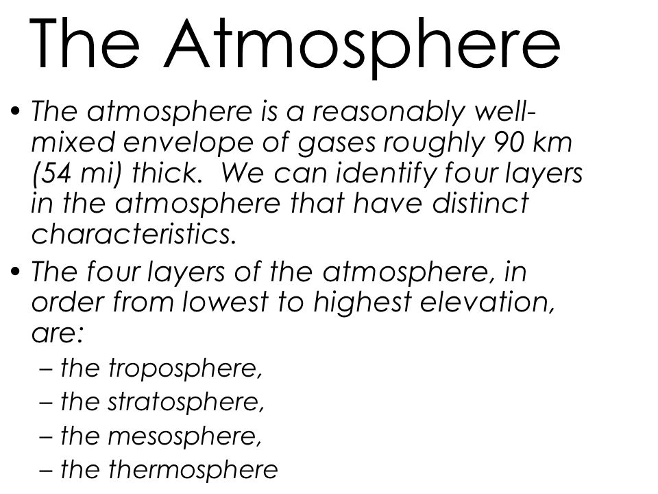 The Atmosphere The atmosphere is a reasonably well- mixed envelope of gases roughly 90 km (54 mi) thick.
