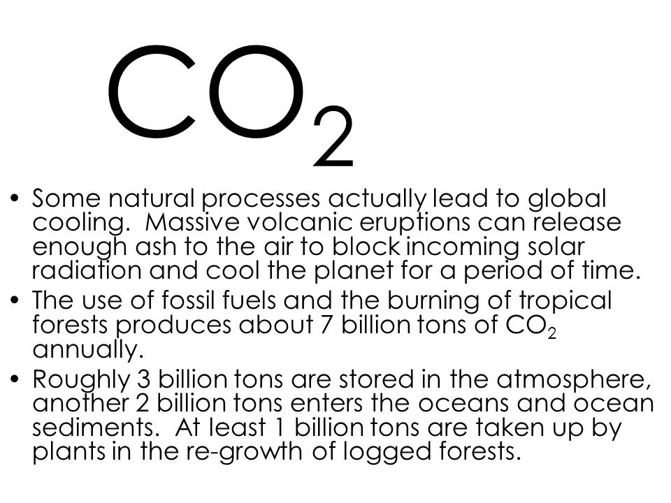 CO 2 Some natural processes actually lead to global cooling.