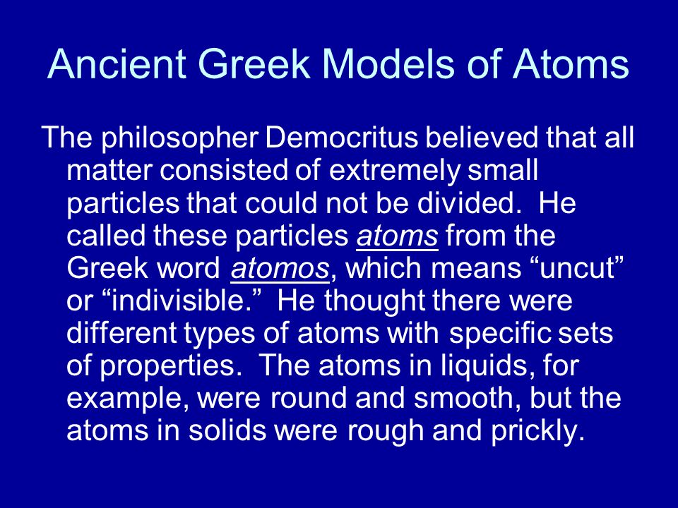 Ancient Greek Models of Atoms Aristotle did not think there was a limit to the number of times matter could be divided.