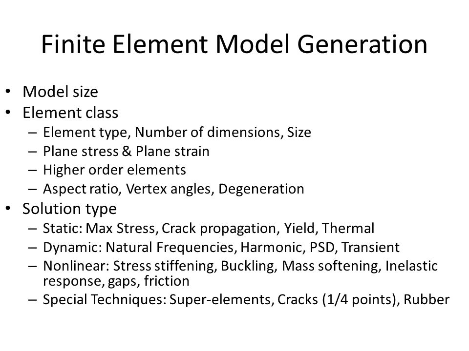Finite Element Model Generation Model size Element class – Element type, Number of dimensions, Size – Plane stress & Plane strain – Higher order eleme