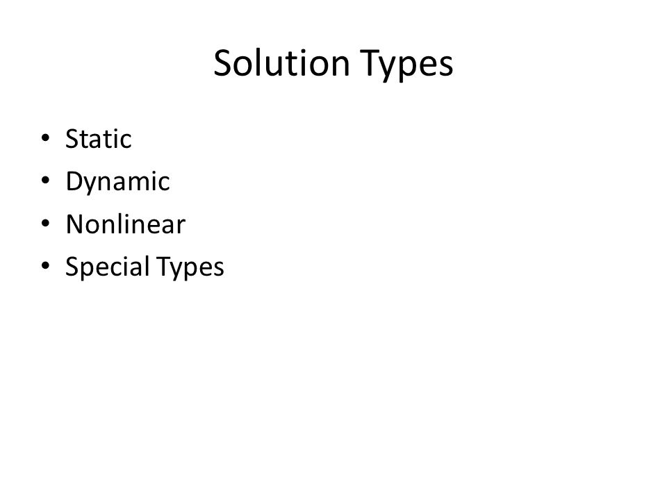 Solution Types Static Dynamic Nonlinear Special Types