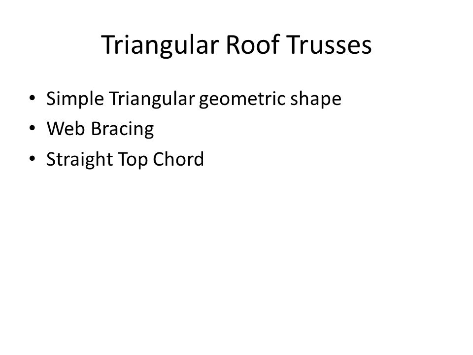 Triangular Roof Trusses Simple Triangular geometric shape Web Bracing Straight Top Chord