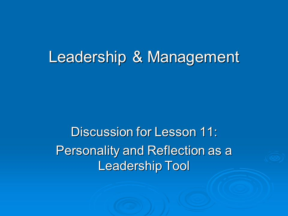 Leadership & Management Discussion for Lesson 11: Personality and Reflection as a Leadership Tool
