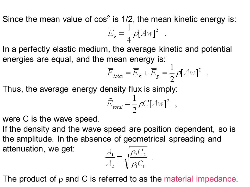 Since the mean value of cos 2 is 1/2, the mean kinetic energy is: In a perfectly elastic medium, the average kinetic and potential energies are equal,
