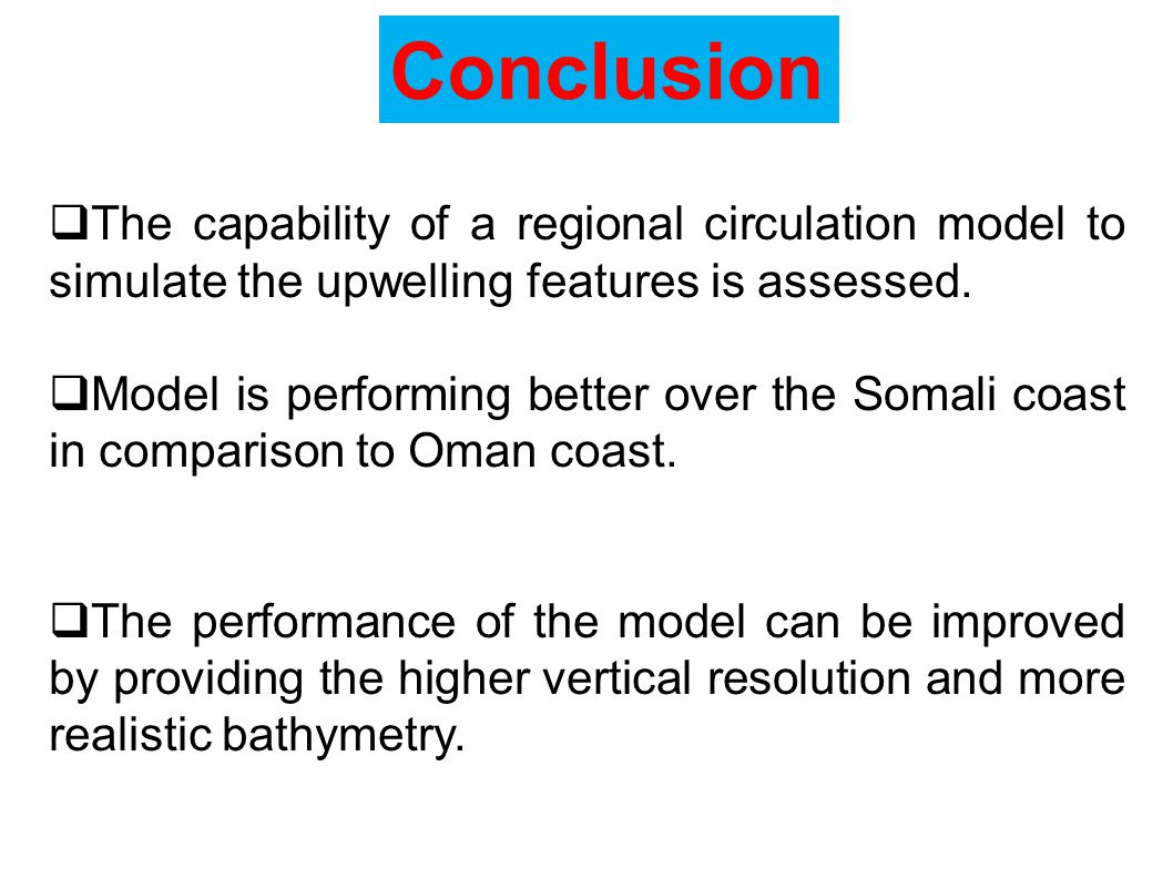 Conclusion  The capability of a regional circulation model to simulate the upwelling features is assessed.  Model is performing better over the Soma