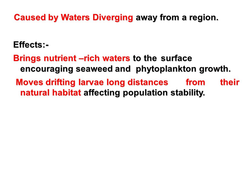 Caused by Waters Diverging away from a region. Caused by Waters Diverging away from a region. Effects:- Effects:- Brings nutrient –rich waters to the