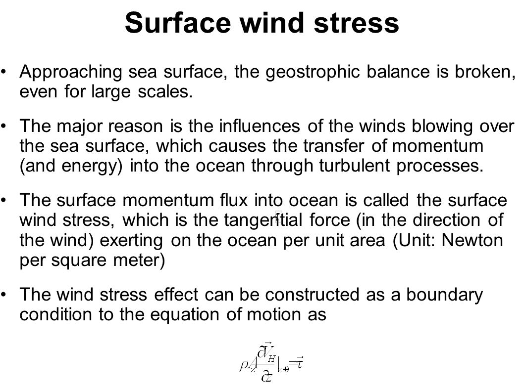 Surface wind stress Approaching sea surface, the geostrophic balance is broken, even for large scales. The major reason is the influences of the winds