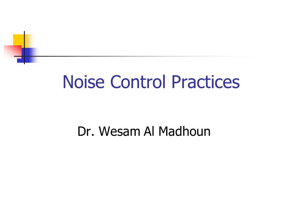 Noise Control Practices Dr. Wesam Al Madhoun