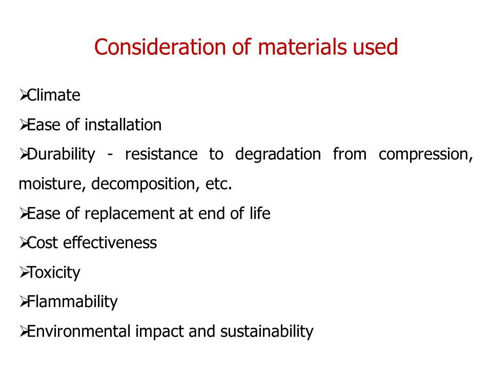  Climate  Ease of installation  Durability - resistance to degradation from compression, moisture, decomposition, etc.
