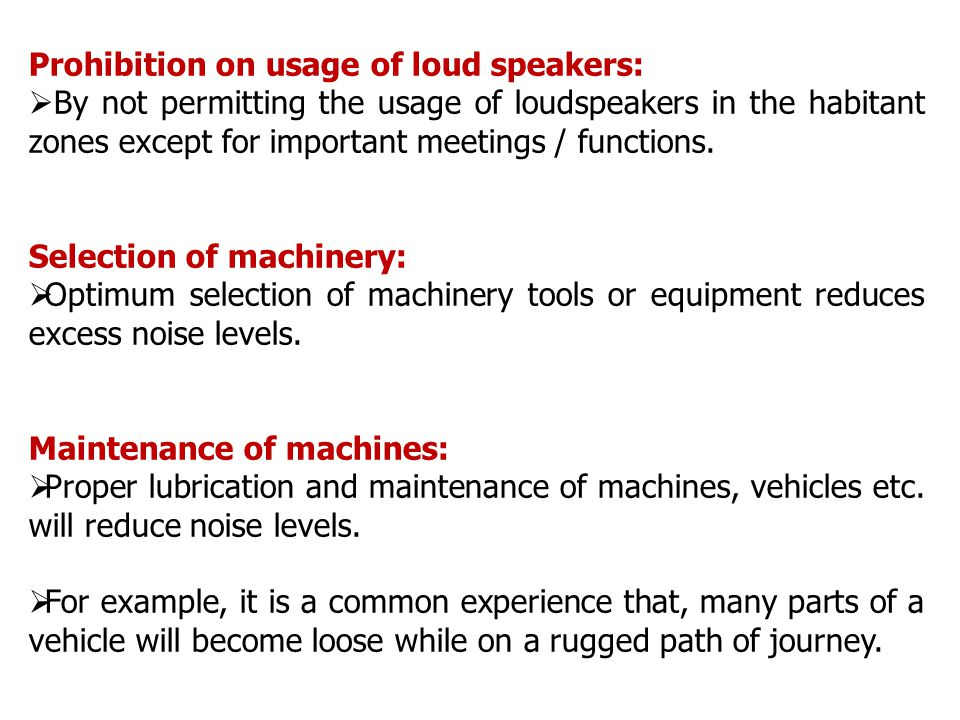 Prohibition on usage of loud speakers:  By not permitting the usage of loudspeakers in the habitant zones except for important meetings / functions.