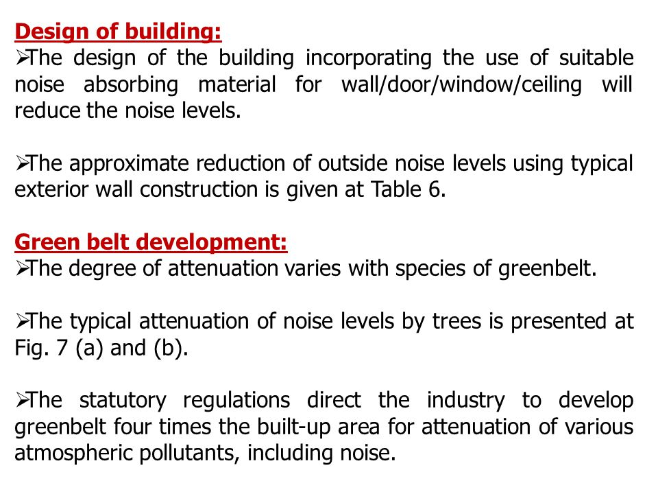 Design of building:  The design of the building incorporating the use of suitable noise absorbing material for wall/door/window/ceiling will reduce the noise levels.