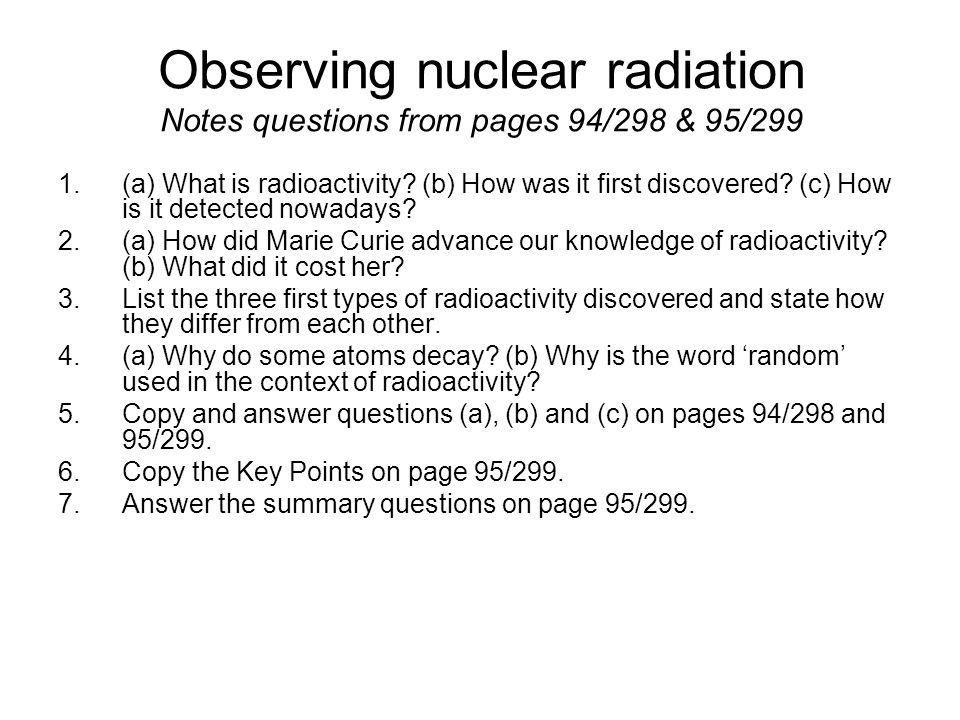 Observing nuclear radiation Notes questions from pages 94/298 & 95/299 1.(a) What is radioactivity.